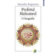 Profetul Mahomed. O biografie - Barnaby Rogerson