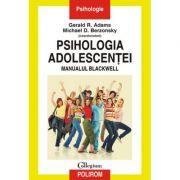 Psihologia adolescentei. Manualul Blackwell - Gerald R. Adams, Michael D. Berzonsky