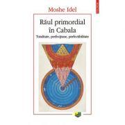 Raul primordial in Cabala. Totalitate, perfectiune, perfectabilitate - Moshe Idel