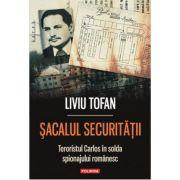 Sacalul Securitatii. Teroristul Carlos in solda spionajului romanesc - Liviu Tofan