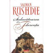 Seducatoarea din Florent - Salman Rushdie