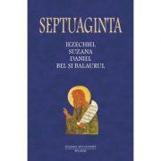 Septuaginta 6/II. Iezechiel. Suzana. Daniel. Bel si balaurul - Cristian Badilita