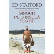 Singur pe o insulă pustie - Ed Stafford