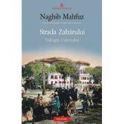 Strada Zaharului. Trilogia Cairoului - Naghib Mahfuz