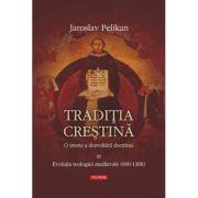 Traditia crestina. O istorie a dezvoltarii doctrinei. Vol. al III -lea - Jaroslav Pelikan