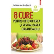 8 cure pentru detoxifierea şi revitalizarea organismului - Nathalie Delecroix, Jean-Marie Delecroix