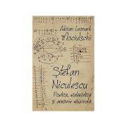 Stefan Niculescu. Poetica, matematica si armonie muzicala - Adrian Leonard Mociulschi