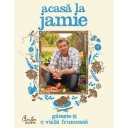 Acasa la Jamie. Gateste-ti o viata frumoasa! - Jamie Oliver