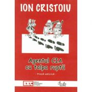 Agentul CIA cu talpa ruptă - Ion Cristoiu