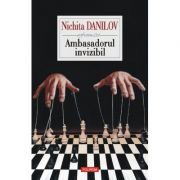 Ambasadorul invizibil. Roman in sase tablouri - Nichita Danilov