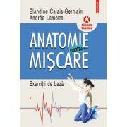Anatomie pentru miscare. Exercitii de baza Volumul Il - Blandine Calais-Germain, Andree Lamotte