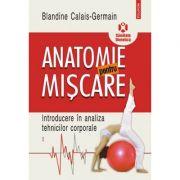 Anatomie pentru miscare. Introducere in analiza tehnicilor corporale Volumul I - Blandine Calais-Germain