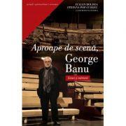Aproape de scena, George Banu Eseuri si marturii - Iulian Boldea