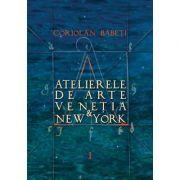 Atelierele de arte Veneția & New York. - Coriolan Babeti