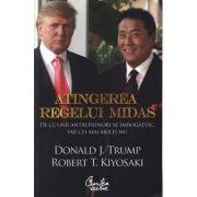 Atingerea regelui Midas - Donald J. Trump, Robert T. Kiyosaki