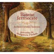 Basme fermecate (audio book). Editia a II-a - Hans Christian Andersen