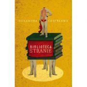 Biblioteca stranie - Ruxandra Cesereanu