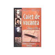 Caiet de Vacanta Limba si Literatura Romana. Clasa a VII-a - Claudia Oancea Raica