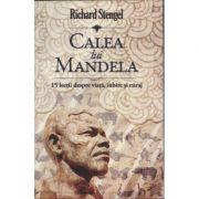 Calea lui Mandela - 15 lectii despre viata, iubire si curaj - Richard Stengel