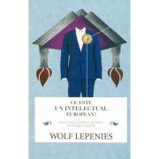 Ce este un intelectual european? - Wolf Lepenies