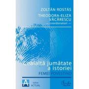 Cealalta jumatate a istoriei - Femei povestind - Zoltan Rostas