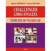 Challenges. Limba engleza. Exercitii de vocabular - Mihaela Chilarescu, Roxana Diaconita