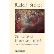 CHRISTOS SI LUMEA SPIRITUALA (Despre cautarea Graalului) - Rudolf Steiner