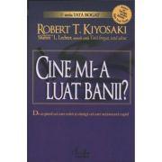 CINE MI-A LUAT BANII? - Robert T. Kiyosaki