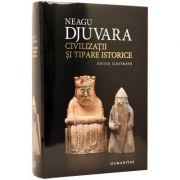 Civilizatii si tipare istorice. Un studiu comparat al civilizatiilor (Neagu Djuvara)