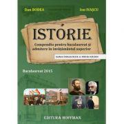 Istorie - Compendiu pentru bacalaureat si admitere in invatamanul superior Bacalaureat 2015 ( Dan Bodea )