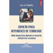 Copiii in epoca dependentei de tehnologie - Lucy Jo Palladino