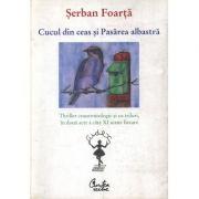 Cucul din ceas si Pasarea albastra- Serban Foarta