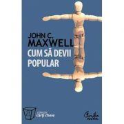 Cum sa devii popular - John C. Maxwell