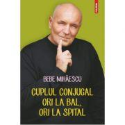 Cuplul conjugal, ori la bal, ori la spital - Bebe Mihaescu