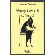 Curajul de a fi tu insuti. Arta de a comunica constient - Jacques Salome