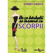 De ce barbaţii se insoara cu scorpii - Sherry Argov