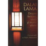 Despre fericire, viata si multe altele - Conversatii cu Rajiv Mehrotra - Dalai Lama