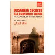 Dosarele secrete ale agentului Anton Petru Comarnescu in arhivele Securitatii (Lucian Boia)