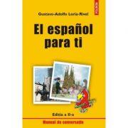 El español para ti. Editia a II-a - Gustavo-Adolfo Loria-Rivel