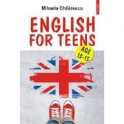 English for Teens. Age 13-15 - Mihaela Chilarescu