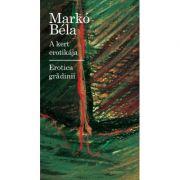 A kert erotikája / Erotica grădinii - Marko Bela