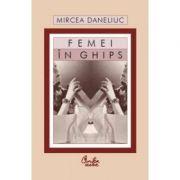 Femei in ghips - Mircea Daneliuc