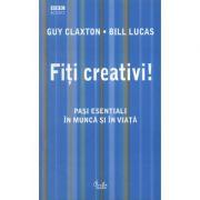 Fiti creativi! Pasi esentiali in munca si in viata - Guy Claxton