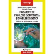 Fundamente de psihologie evolutionista si consiliere genetica - Daniel David, Oana Benga, Alina Rusu