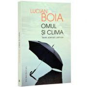 Omul si clima. Teorii, scenarii, psihoze (Lucian Boia)