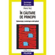 In cautare de principii. Epistemologie si metodologie sociala aplicata - Petru Ilut