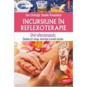 Incursiune in reflexoterapie. Ghid reflexoterapeutic - Ion Chiruta, Vasile Postolica