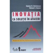 Inovatia ca solutie in afaceri - Clayton M. Christensen