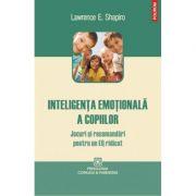 Inteligenta emotionala a copiilor. Jocuri si recomandari pentru un EQ ridicat - Lawrence E. Shapiro