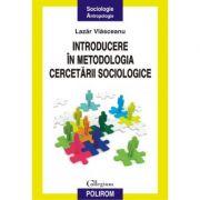Introducere in metodologia cercetarii sociologice - Lazar Vlasceanu